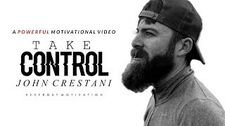 Take CONTROL Of Your Life Best Motivational Speech Ft John Crestani