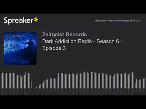 Dark Addiction Radio - Season 6 - Episode 3 (part 8 of 8)