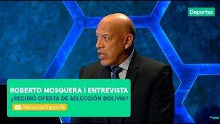 Después de Todo: ¿Roberto Mosquera fue ofrecido para dirigir a Bolivia? | *ENTREVISTA*
