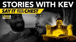 Say It With Your Chest | Stories with Kev | LOL Network