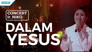 Dalam Yesus - Concert (Ruth Sahanaya) - Ir. Niko (Video)