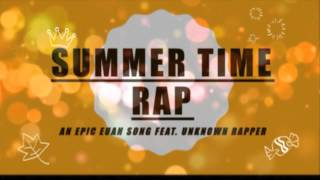 SUMMER TIME RAP (AN EPIC EUAN SONG FEAT. UNKNOWN RAPPER.)