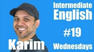 Intermediate English with Karim #19