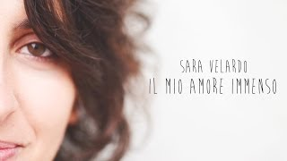 Sara Velardo - Il mio amore immenso