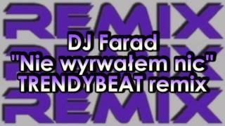 DJ Farad - Nie wyrwałem nic (TRENDYBEAT remix)