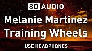 Melanie Martinez - Training Wheels | 8D AUDIO 🎧