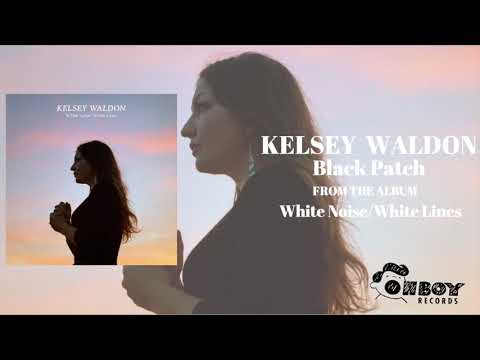 Black Patch - Kelsey Waldon - White Noise/White Lines Mp3