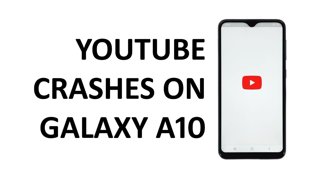 Youtube keeps stopping on Samsung Galaxy A10. Here's the