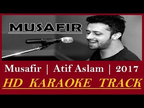 MUSAFIR KARAOKE | ATIF ASLAM |2017 HD FULL KARAOKE