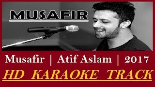 MUSAFIR KARAOKE | ATIF ASLAM | 2017 HD FULL KARAOKE