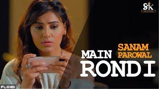 Main Rondi (4k Video) - Sanam Parowal | Latest Punjabi Sad Song 2020