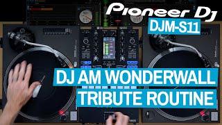 DJ AM Wonderwall Tribute Routine - Pioneer DJ DJM-S11 / Serato DJ Pro