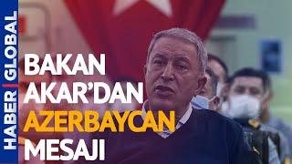 Hulusi Akar'dan Çok Net Azerbaycan Mesajı!