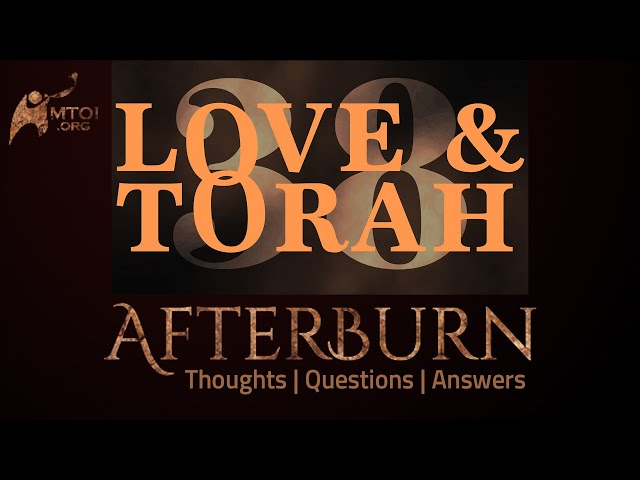Afterburn | Thoughts, Q&A on Love and Torah | Part 38
