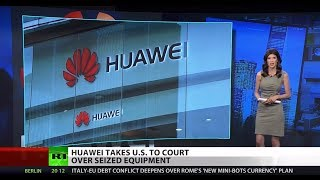 Huawei sues US over seized equipment