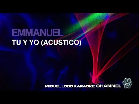 EMMANUEL - TU Y YO - (Versión Acústica) - Karaoke Channel Miguel Lobo
