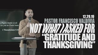NOT WHAT I ASKED FOR: Gratitude and Thanksgiving (Francisco Valdivia)