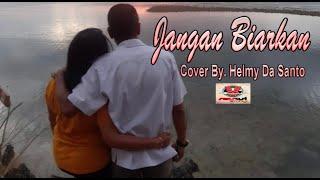 JANGAN BIARKAN Cover By. Helmy Da Santo