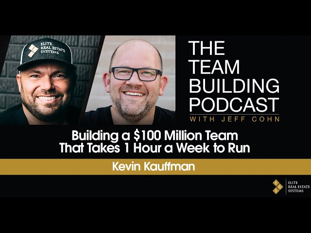 Building a $100 Million Team That Takes 1 Hour a Week to Run w/ Kevin Kauffman
