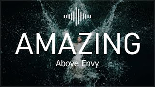 AMAZING by Above Envy | Electronic - Pop
