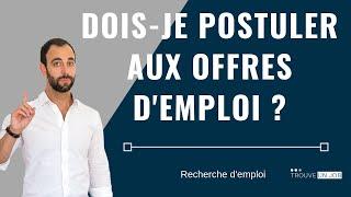 DOIS-JE POSTULER AUX OFFRES D'EMPLOI ?