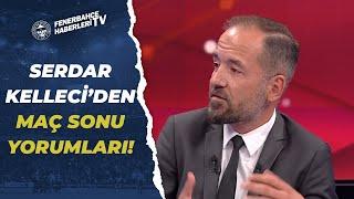 Fenerbahçe 4-1 Kasımpaşa Serdar Kelleci Maç Sonu Yorumları!