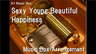Sexy Young Beautiful/Happiness [Music Box]