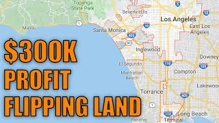 How to invest in real estate: Land Flip for $300k Profit - Never Say Never - Real Estate Investing