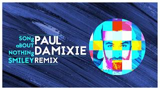 Smiley - Song About Nothing (Paul Damixie Remix)