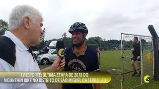 TV ESPORTE ÚLTIMA ETAPA DE 2018 DO MOUNTAIN BIKE NO DISTRITO DE SÃO MIGUEL DA SERRA   PU
