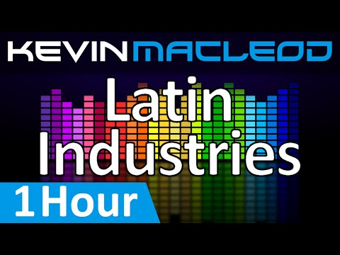 Kevin MacLeod: Latin Industries [1 HOUR]