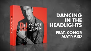 DJ Antoine feat. Conor Maynard – Dancing In The Headlights (Radio Edit)