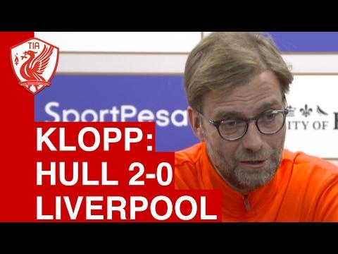 Hull City 2-0 Liverpool: Jurgen Klopp Post Match Press Conference