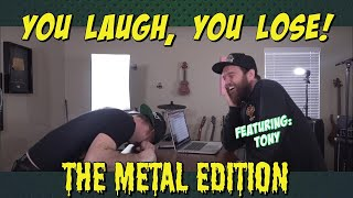 you laugh, you lose - METAL edition (ft. tony)