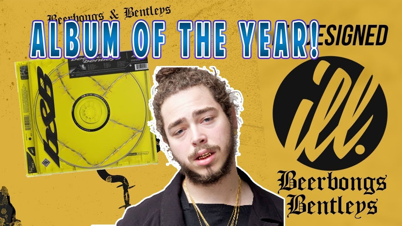 ALBUM OF THE YEAR! POST MALONE BEERBONGS AND BENTLEY'S ALBUM REACTION!