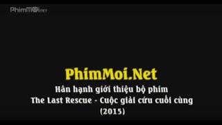 The Last Rescue - Cuộc Giải Cứu Cuối Cùng Phim Mới 2015