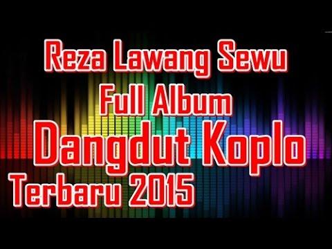 Reza Lawang Sewu Full Album - Lumpuhkan Ingatanku - Dangdut Koplo Terbaru 2015