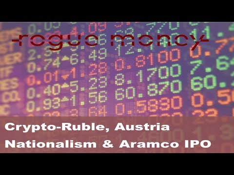 Rogue Mornings: Crypto-Ruble, Austria Nationalism & Aramco IPO  (10/16/2017)