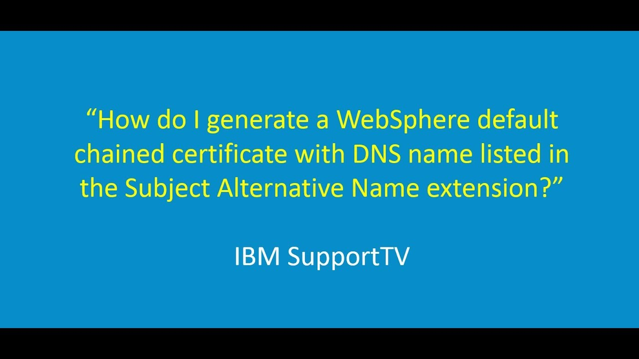 How To Generate A Websphere Default Chained Cert With Dns Name In