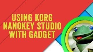 Using Korg nanoKEY Studio with Gadget
