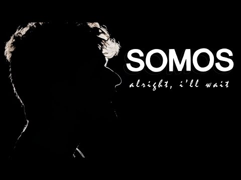 Somos - Alright, I'll Wait (Official Music Video)