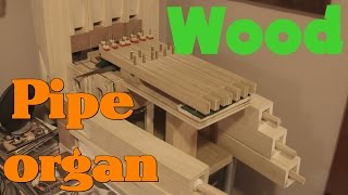 Wooden Pipe Organ Build