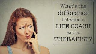 Life Coach vs Therapist