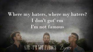 ajr i m not famous lyrics whole song