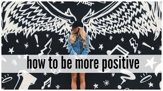 How To Be More Positive | Positive Thinking Hacks
