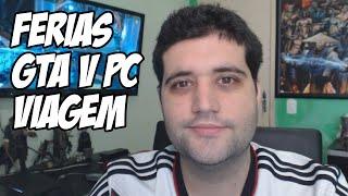 Minhas Férias, GTA V pra PC e viagem