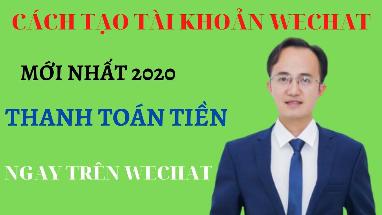 Cách tạo tài khoản Wechat  mới nhất 2020 và thanh toán tiền ngay trên đó dễ dàng Hà Văn Duẩn