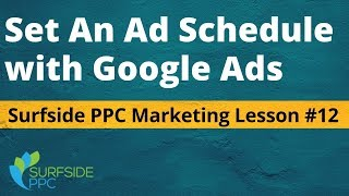 Ad Schedule Google Ads Best Practices - Surfside PPC Marketing Lesson #12