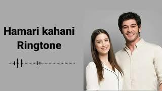 Hamari Kahani Ringtone | Our Story Ringtone | Bizim Hikaye Ringtone | #ringtoneworld
