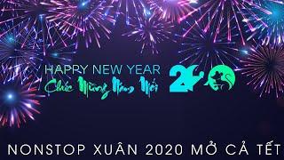 Nonstop Nhạc Xuân 2020 Happy New Year Chúc Mừng Năm Mới Canh Tý Nhạc Tết Remix Mới Nhất 2020